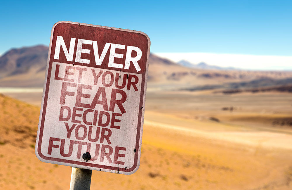 A sign proclaiming, Never let your fear decide your future